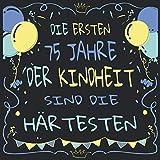 Die ersten 75 Jahre der Kindheit sind immer die härtesten: Cooles Geschenk zum 75. Geburtstag Geburtstagsparty Gästebuch Eintragen von Wünschen und ... / Design: Luftballon Luftschlange Konfetti