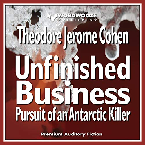 Unfinished Business: Pursuit of an Antarctic Killer audiobook cover art