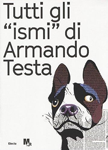 Tutti gli «ismi» di Armando Testa. Catalogo della mostra (Trento, 22 luglio-15 ottobre 2017). Ediz. italiana e inglese