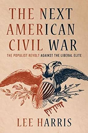 The Next American Civil War: The Populist Revolt Against the Liberal Elite by Lee Harris (2011-08-30)