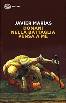 Domani nella battaglia pensa a me (Einaudi tascabili Vol. 692) (Italian Edition) van [Javier Marías, Glauco Felici]