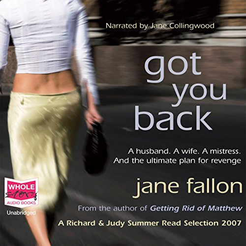 Got You Back                   By:                                                                                                                                 Jane Fallon                               Narrated by:                                                                                                                                 Jane Collingwood                      Length: 11 hrs and 1 min     64 ratings     Overall 3.9