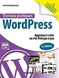 Travaux pratiques avec WordPress - 4e éd. - Apprenez à créer un site Web pas à pas - Apprenez à créer un site Web pas à pas