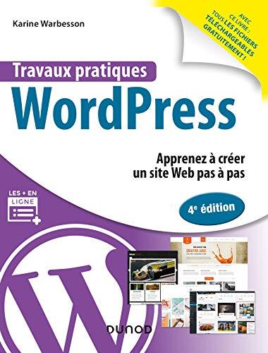 Travaux pratiques avec WordPress - 4e éd. - Apprenez à créer un site Web pas à pas: Apprenez à créer un site Web pas à pas