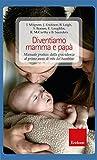 Diventiamo mamma e papà. Manuale pratico: dalla gravidanza al primo anno di vita del bambino (Psicologia della maternità)