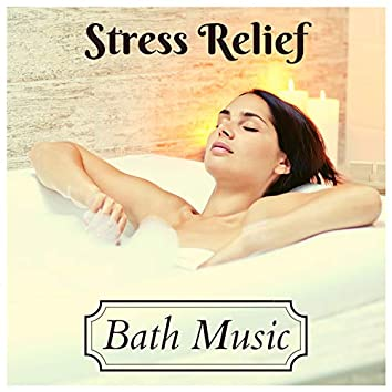 Stress Relief Bath Music - Breathe Deeply Relaxing Music for your Body, Mind & Mood