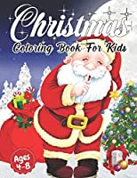 Christmas Coloring Book for Kids Ages 4-8: Cute Children's Christmas Gift or Present for Toddlers & Kids - Beautiful Pages to Color with Santa Claus, Reindeer, Snowmen (Animals) Fun , Easy, and Relaxing Designs Holiday & More!