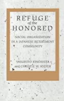 Refuge of the Honored: Social Organization in a Japanese Retirement Community
