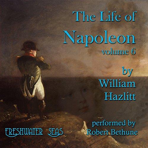 The Life of Napoleon, Volume 6 audiobook cover art