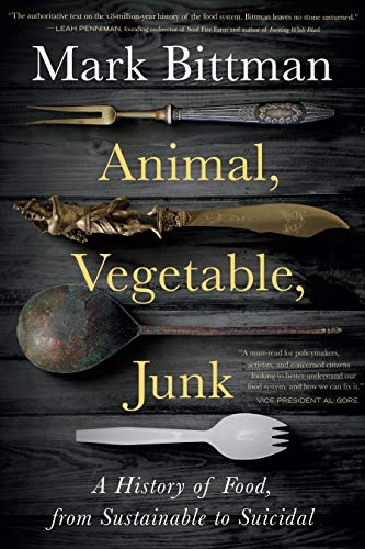 Compare Textbook Prices for Animal, Vegetable, Junk: A History of Food, from Sustainable to Suicidal  ISBN 9781328974624 by Bittman, Mark