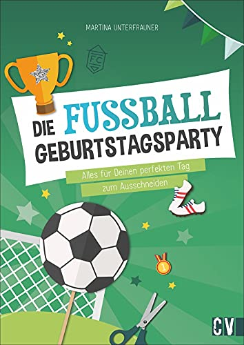 Ausschneidebastelbuch: Die Fußball-Geburtstags-Party. Party-Accessoires zum Ausschneiden für den Kindergeburtstag. Mit Step-by-Step-Anleitungen: ... für Deinen perfekten Tag zum Ausschneiden