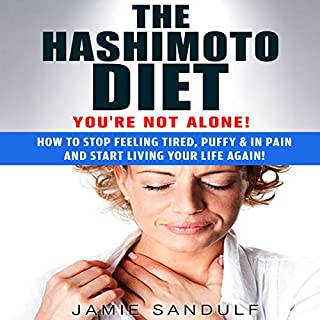 The Hashimoto Diet: You're Not Alone!     How to Stop Feeling Tired, Puffy, & in Pain...and Start Living Your Life Again!               By:                                                                                                                                 Jamie Sandulf                               Narrated by:                                                                                                                                 Erin Fossa                      Length: 1 hr and 6 mins     9 ratings     Overall 3.4