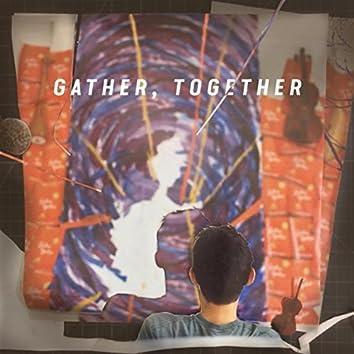 Gather, Together
