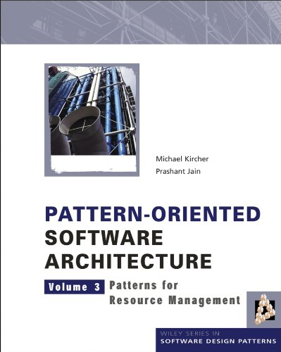 Pattern-Oriented Software Architecture: Volume 3: Patterns for Resource Management (Wiley Series in Software Design Patterns)