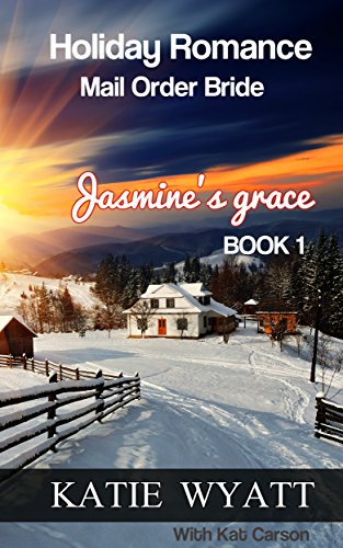 Jasmine's Grace (Mail Order Bride Holiday Romance Series Book 1) by [Katie Wyatt, Kat Carson]
