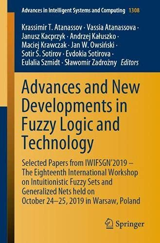 Advances and New Developments in Fuzzy Logic and Technology: Selected Papers from IWIFSGN'2019 – The Eighteenth International Workshop on ... in Intelligent Systems and Computing)