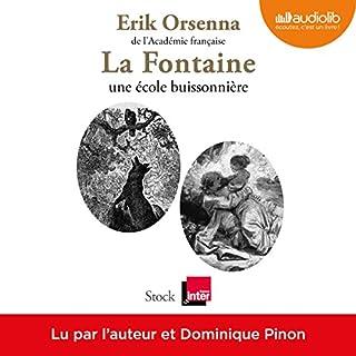 La Fontaine, une école buissonnière                   De :                                                                                                                                 Érik Orsenna                               Lu par :                                                                                                                                 Érik Orsenna,                                                                                        Dominique Pinon                      Durée : 3 h et 13 min     1 notation     Global 5,0