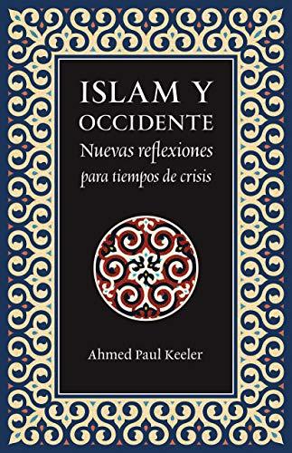 Islam y Occidente: Nuevas reflexiones para tiempos de crisis