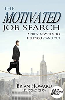 The Motivated  Job Search: A Proven System to Help You Stand Out (The Motivated Series Book 1) by [Brian E. Howard]