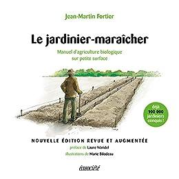 Le jardinier-maraîcher - 2ème édition: Manuel d'agriculture biologique sur petite surface (Guides pratiques) par [Jean-Martin Fortier]