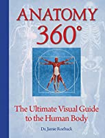 Anatomy 360: The Ultimate Visual Guide to the Human Body