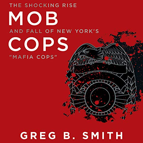 Mob Cops     The Shocking Rise and Fall of New York's