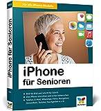 iPhone für Senioren: Die neue iPhone-Anleitung für Späteinsteiger. Großdruck, in Farbe, zahlreiche Abbildungen