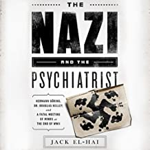 The Nazi and the Psychiatrist: Hermann Goring, Dr. Douglas M. Kelley, and a Fatal Meeting of Minds at the End of WW II (Library Edition)