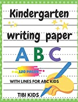 Kindergarten Writing Paper With Lines For ABC Kids: For Students Learning To Write,Perfect for little ones just learning to write letters and numbers. Perfect for preschoolers and toddlers to learn how to shape signs and alphabets.