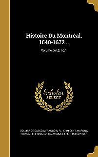 Histoire Du Montreal. 1640-1672 ..; Volume Ser.3, No.1