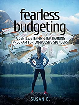 Fearless Budgeting: A Gentle, Step-by-Step Training Program for Compulsive Spenders by [Susan B.]