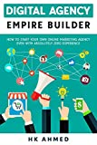 Digital Agency Empire Builder: How to Start your own Online Marketing Agency even with absolutely Zero Experience (English Edition)