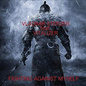 Fighting Against Myself
