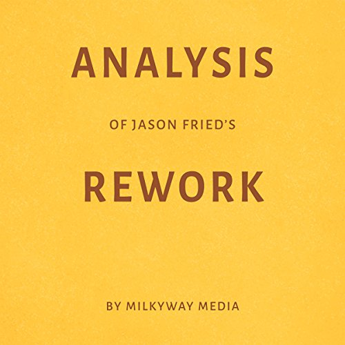 Analysis of Jason Fried's Rework by Milkyway Media Titelbild