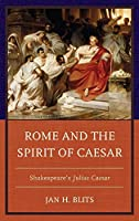 Rome and the Spirit of Caesar: Shakespeare's Julius Caesar