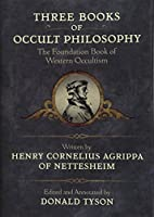 Three Books of Occult Philosophy: The Foundation Book of Western Occultism (Llewellyn's Sourcebook)