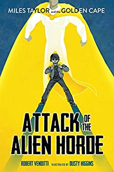 Attack of the Alien Horde (Miles Taylor and the Golden Cape Book 1) by [Robert Venditti, Dusty Higgins]