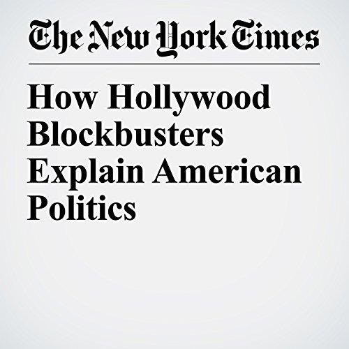 How Hollywood Blockbusters Explain American Politics copertina