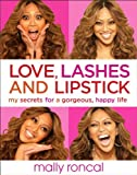 Love, Lashes, and Lipstick: My Secrets for a Gorgeous, Happy Life