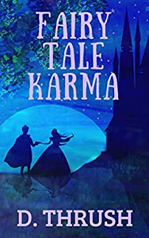 Fairy Tale Karma: A Romantic Comedy - Cinderella Chick Lit by [D. Thrush]