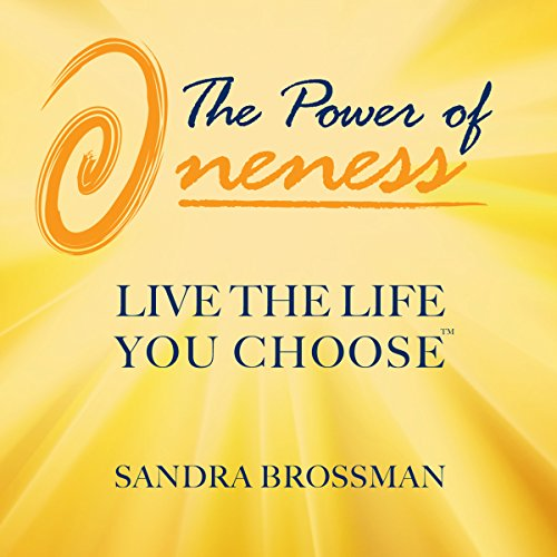 The Power of Oneness: Live the Life You Choose  By  cover art
