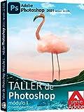 Taller de Photoshop. módulo 1.: Arquitectura General, Paneles y Herramientas de la Aplicación. (Edición y Diseño de Imagen.)