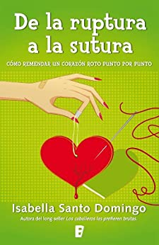 De la ruptura a la sutura (Spanish Edition) by [Isabella Santo Domingo]
