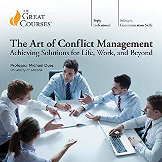 The Art of Conflict Management: Achieving Solutions for Life, Work, and Beyond                   Written by:                                                                                                                                 Michael Dues,                                                                                        The Great Courses                               Narrated by:                                                                                                                                 Michael Dues                      Length: 12 hrs and 21 mins     25 ratings     Overall 4.5