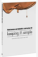 Maintenance and Reliability Lubrication 101 - Keeping it Simple Paperback