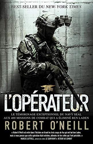 L opérateur: Le témoignage exceptionnel du Navy SEAL aux 400 missions de combat qui a éliminé Ben Laden