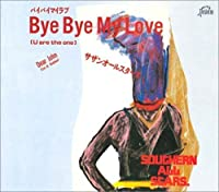 Bye Bye My Love (U Are the One) by Southern All Stars (2005-06-25)
