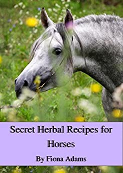 Secret Herbal Recipes for Horses by [Fiona Adams]