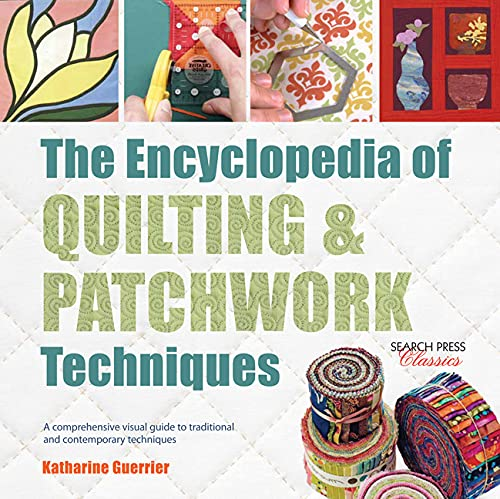 The Encyclopedia of Quilting & Patchwork Techniques: A comprehensive visual guide to traditional and contemporary techniques (English Edition)