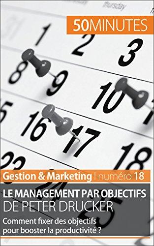 Le management par objectifs de Peter Drucker: Comment fixer des objectifs pour booster la productivité ? (Gestion & Marketing t. 18) (French Edition)